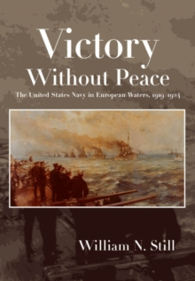 Victory Without Peace : The United States Navy in European Waters, 1919-1924, Hardback Book