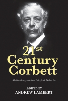 21st Century Corbett : Maritime Strategy and Naval Policy for the Modern Era, Paperback / softback Book