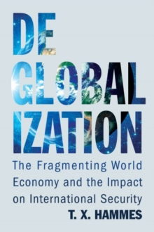 Deglobalization : The Fragmenting World Economy and the Impact on International Security, Hardback Book