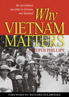 Why Vietnam Matters : An Eyewitness Account of Lessons Not Learned, Paperback / softback Book