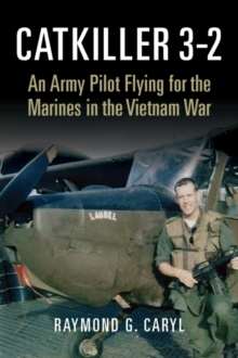 Catkiller 3-2 : An Army Pilot Flying for the Marines in the Vietnam War, Hardback Book