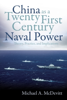 China as a Twenty-First-Century Naval Power : Theory, Practice, and Implications, EPUB eBook