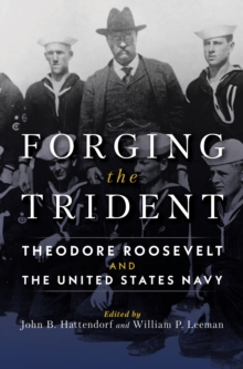 Forging the Trident : Theodore Roosevelt and the United States Navy, EPUB eBook