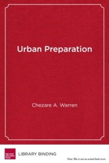 Urban Preparation : Young Black Men Moving from Chicago's South Side to Success in Higher Education, Hardback Book