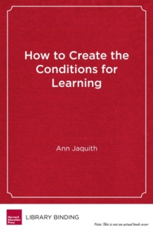 How to Create the Conditions for Learning : Continuous Improvement in Classrooms, Schools, and Districts, Hardback Book