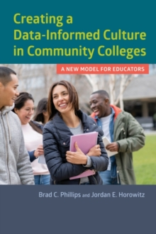 Creating a Data-Informed Culture in Community Colleges : A New Model for Educators, Paperback / softback Book