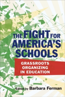 The Fight for America's Schools : Grassroots Organizing in Education, Paperback / softback Book