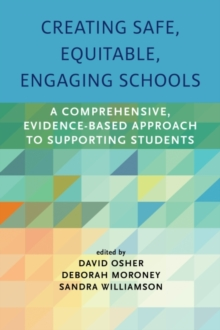 Creating Safe, Equitable, Engaging Schools : A Comprehensive, Evidence-Based Approach to Supporting Students, Paperback / softback Book