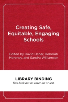 Creating Safe, Equitable, Engaging Schools : A Comprehensive, Evidence-Based Approach to Supporting Students, Hardback Book