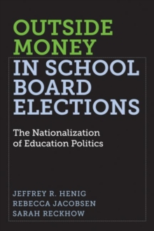 Outside Money in School Board Elections : The Nationalization of Education Politics, Paperback / softback Book