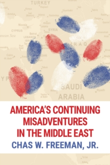 America's Continuing Misadventures in the Middle East, Paperback Book