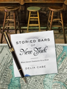 Storied Bars of New York - Where Literary Luminaries Go to Drink, Hardback Book