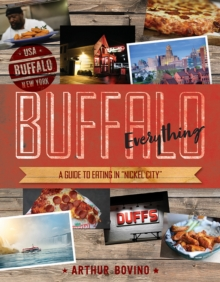 "Buffalo Everything - A Guide to Eating in ""Nickel City"" with 50 Recipes, Paperback Book"