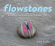 Flowstones - Beautiful Creations from Polymer Clay, Hardback Book