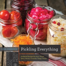 Pickling Everything : Foolproof Recipes for Sour, Sweet, Spicy, Savory, Crunchy, Tangy Treats, Paperback / softback Book