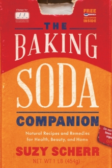 The Baking Soda Companion : Natural Recipes and Remedies for Health, Beauty, and Home, Paperback / softback Book
