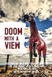 Doom with a View : Historical and Cultural Contexts of the Rocky Flats Nuclear Weapons Plant, Paperback / softback Book