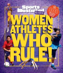 Women Athletes Who Rule! : The 101 Stars Every Fan Needs to Know, Hardback Book