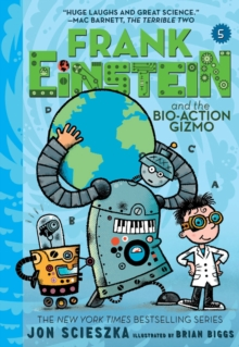 Frank Einstein and the Bio-Action Gizmo (Frank Einstein Series #5) : Book Five, EPUB eBook