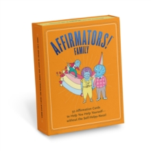 Affirmators! Family Deck : 50 Affirmation Cards on Kin of All Kinds - Without the Self-Helpy-Ness!, Cards Book