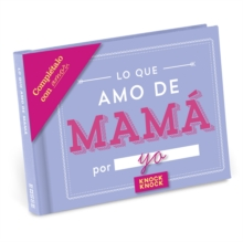 Knock Knock Lo Que Amo Mama Fill in the Love Journal, Hardback Book