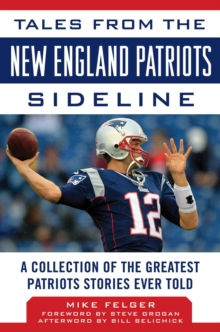 Tales from the New England Patriots Sideline : A Collection of the Greatest Patriots Stories Ever Told, EPUB eBook