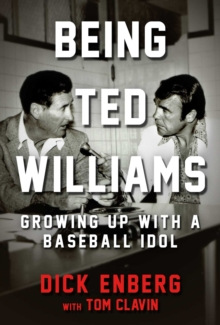 Being Ted Williams : Growing Up with a Baseball Idol, Hardback Book