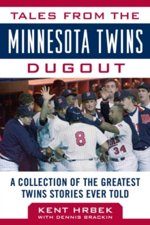 Tales from the Minnesota Twins Dugout : A Collection of the Greatest Twins Stories Ever Told, Hardback Book