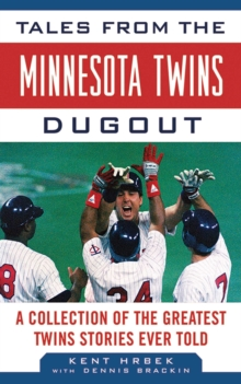 Tales from the Minnesota Twins Dugout : A Collection of the Greatest Twins Stories Ever Told, EPUB eBook