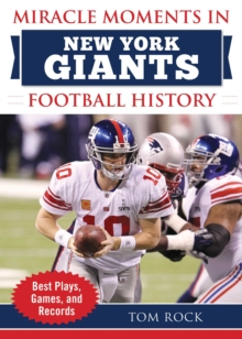 Miracle Moments in New York Giants History : Best Plays, Games, and Records, Hardback Book