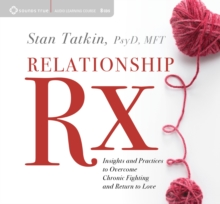 Relationship Rx : Insights and Practices to Overcome Chronic Fighting and Return to Love, CD-Audio Book