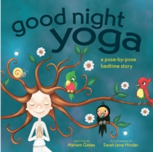 Good Night Yoga : A Pose-by-Pose Bedtime Story, Board book Book
