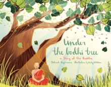 Under the Bodhi Tree : A Story of the Buddha, Hardback Book