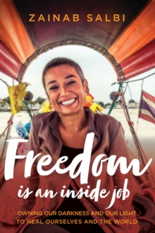Freedom Is an Inside Job : Owning Our Darkness and Our Light to Heal Ourselves and the World, Hardback Book