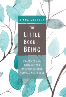 The Little Book of Being : Practices and Guidance for Uncovering Your Natural Awareness, Paperback / softback Book