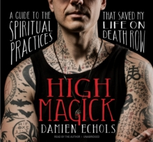 High Magick : A Guide to the Spiritual Practices That Saved My Life on Death Row, CD-Audio Book
