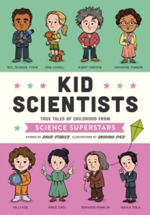 Kid Scientists : True Tales of Childhood from Science Superstars, Hardback Book
