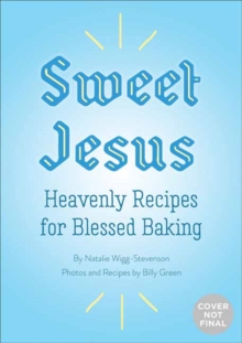 Sweet Jesus : Heavenly Recipes for Blessed Baking, Hardback Book