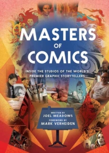 Masters of Comics : Inside the Studios of the World's Premier Graphic Storytellers, Hardback Book