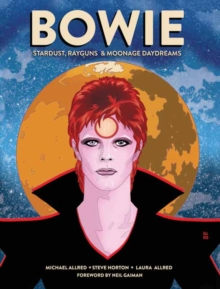 BOWIE : Stardust, Rayguns, and Moonage Daydreams, Hardback Book
