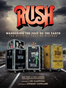 Rush: Wandering The Face of The Earth : The Official Touring History, Hardback Book