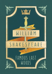 William Shakespeare: Famous Last Words : Tiny Book, Hardback Book