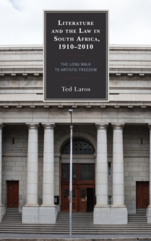 Literature and the Law in South Africa, 1910-2010 : The Long Walk to Artistic Freedom, Hardback Book