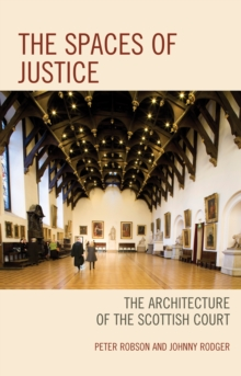 The Spaces of Justice : The Architecture of the Scottish Court, Hardback Book