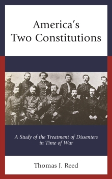 America's Two Constitutions : A Study of the Treatment of Dissenters in Time of War, Hardback Book