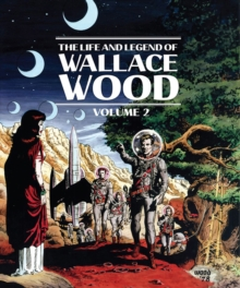 The Life And Legend Of Wallace Wood Volume 2, Hardback Book