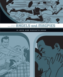 Angels And Magpies: The Love And Rockets Library Vol. 13, Paperback Book