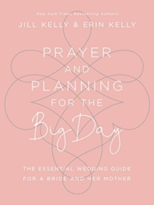 Prayer and Planning for the Big Day : The Essential Wedding Guide for a Bride and Her Mother, Hardback Book