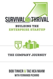 Survival to Thrival : Building the Enterprise Startup: The Company Journey -- Book 1, Hardback Book