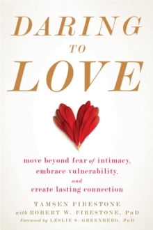 Daring to Love : Move Beyond Fear of Intimacy, Embrace Vulnerability, and Create Lasting Connection, Paperback Book